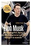 Elon Musk: Tesla, Paypal, SpaceX : l'entrepreneur qui va changer le monde / Edition...