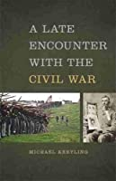 A Late Encounter With the Civil War (Mercer University Lamar Memorial Lectures)