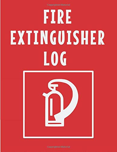 Fire Extinguisher Log: Fire Extinguisher Inspection Log Book | Fire Extinguisher Log Record Book | Fire Extinguisher Safety Check Report Book, Service ... (Fire Extinguisher Maintenance Log Book)