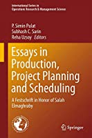 Essays in Production, Project Planning and Scheduling: A Festschrift in Honor of Salah Elmaghraby (International Series in Operations Research & Management Science, 200)