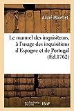Le manuel des inquisiteurs, à l'usage des inquisitions d'Espagne et...