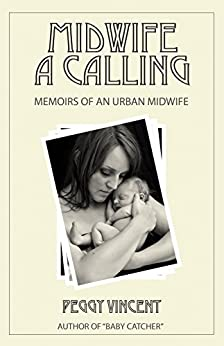 Midwife: A Calling (Memoirs of an Urban Midwife Book 1) by [Peggy Vincent]