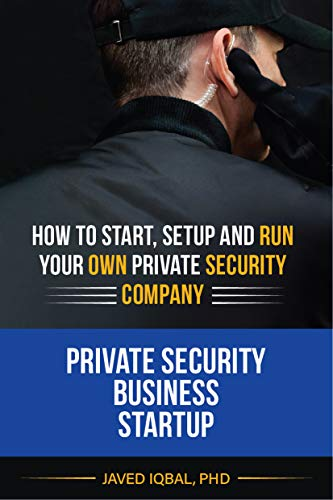 Private Security Business Startup: How to Start, Setup and...
