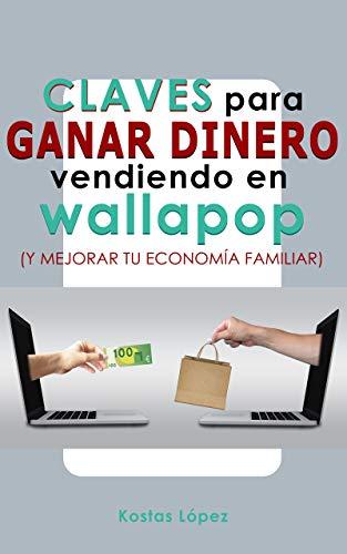Claves para ganar dinero vendiendo en Wallapop: Y mejorar tu economía familiar