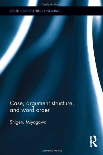 Case, Argument Structure, and Word Order (Routledge Leading Linguists, Band 17)