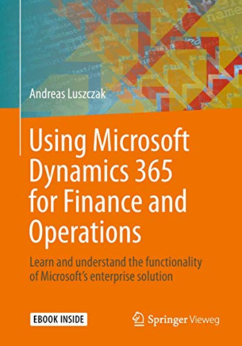 Using Microsoft Dynamics 365 for Finance and Operations: Learn and understand the functionality of M