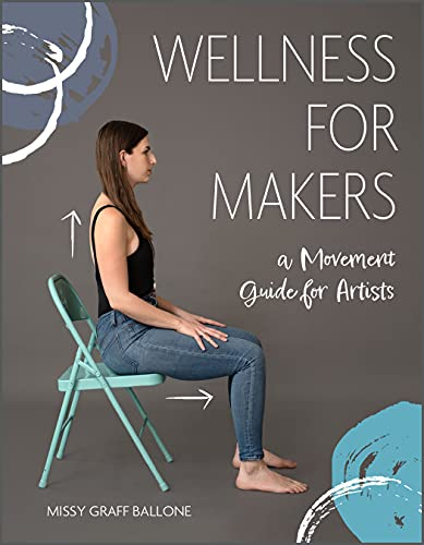 Wellness for Makers: A Movement Guide for Artists
