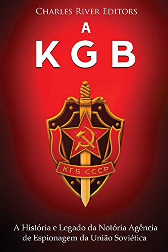 A KGB: A História e Legado da Notória Agência de Espionagem da União Soviética