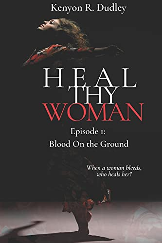 Heal Thy Woman: Episode 1: Blood on the Ground