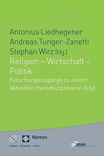 Religion - Wirtschaft - Politik: Forschungszugänge zu einem aktuellen transdisziplinären Feld