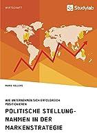 Politische Stellungnahmen in der Markenstrategie. Wie Unternehmen sich erfolgreich positionieren