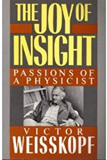 The Joy Of Insight: Passions Of A Physicist (Sloan Foundation Science Series)
