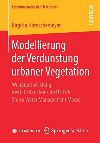 Modellierung der Verdunstung urbaner Vegetation: Weiterentwicklung des LID-Bausteins im US EPA Storm Water Management Model (Forschungsreihe der FH Münster)