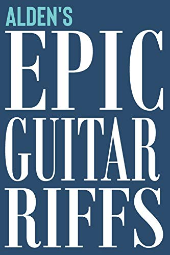 Alden's Epic Guitar Riffs: 150 Page Personalized Notebook for Alden with Tab Sheet Paper for Guitarists. Book format:  6 x 9 in (Epic Guitar Riffs Journal, Band 636)