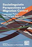 Sociolinguistic Perspectives on Migration Control (Language, Mobility and Institutions (5)) (Volume 5)