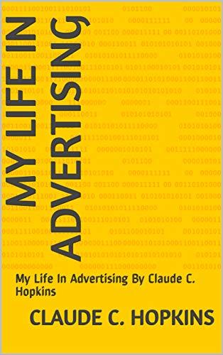 MY LIFE IN ADVERTISING: My Life In Advertising By Claude C. Hopkins (English Edition)
