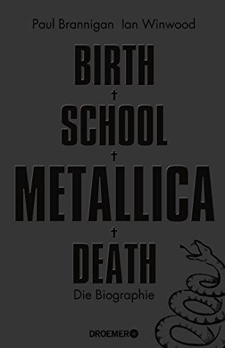 Birth School Metallica Death: Die Biographie