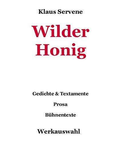 Wilder Honig: Gedichte & Textamente, Prosa, Bühnentexte - Werkauswahl