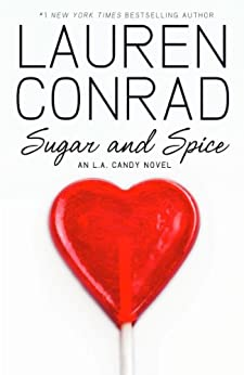 Sugar and Spice (LA Candy, Book 3) by [Lauren Conrad]