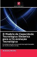 O Modelo de Capacidade Tecnológica Dinâmica para a Co-evolução Tecnológica: Estudo de caso de serviços de localização baseados em A-GPS no Reino Unido