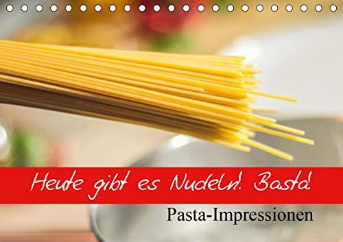 Heute gibt es Nudeln! Basta! Pasta-Impressionen (Tischkalender 2021 DIN A5 quer)