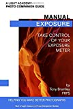 Manual Exposure: Take Control of Your Exposure Meter (A Light Academy Photo...