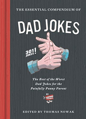 Essential Compendium of Dad Jokes: The Best of the Worst Dad Jokes for the Painfully Punny Parent - 301 Jokes!