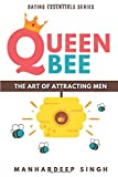 Queen Bee: The Art of Attracting Men (Dating Essentials)