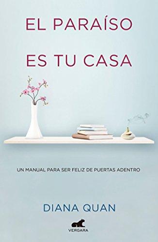 El Paraíso Es Tu Casa: Un Manual Para Ser Feliz de Puertas Adentro / Paradise Is Your Home