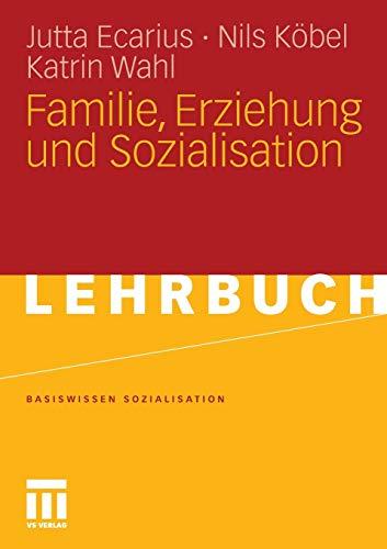 Familie, Erziehung Und Sozialisation (Basiswissen Sozialisation) (German Edition) (Basiswissen Sozialisation (2), Band 2)