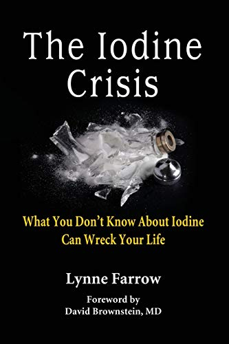 The Iodine Crisis: What You Dont know About Iodine Can Wreck Your Life