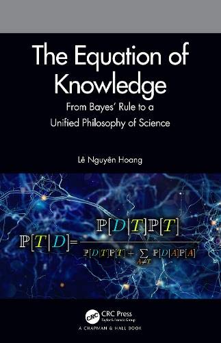 The Equation of Knowledge: From Bayes' Rule to a Unified Philosophy of Science