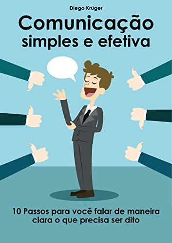 Comunicação Simples: 10 passos para você falar de maneira clara o que precisa ser dito (Portuguese Edition)