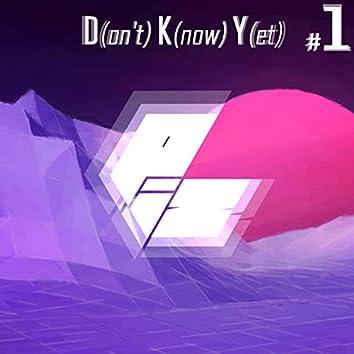 D(on't) K[now] Y[et]