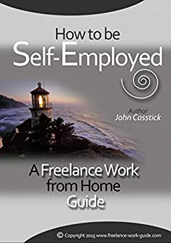 How to Be Self-Employed: A Freelance Work from Home Guide by [John Cosstick, Kate Wagner Hjorth, Mike Allton]