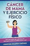 Cáncer de Mama y Ejercicio Físico: Todo lo que necesitas saber explicado por una fisioterapeuta y basado en la evidencia científica actual
