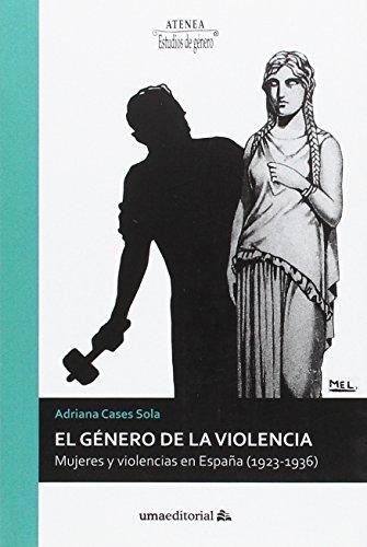 El género de la violencia: Mujeres y violencias en España (1923-1936): 91 (Atenea)
