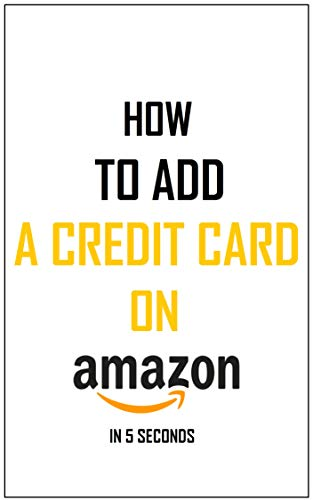 How To Add A Credit Card To Your Amazon Account: Simplest Method On How To Add A Payment Method In Less Than 5 Seconds – Full Step By Step Guide With Actual Screenshots (English Edition)