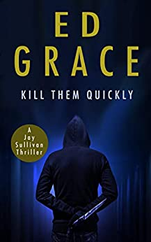 Kill Them Quickly (Jay Sullivan Thrillers Book 2) by [Ed Grace]