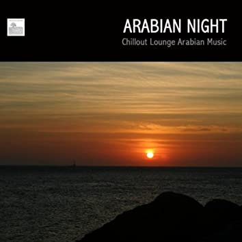 Arabian Night Chillout Lounge Arabic Music - Arabian Music to Chill Out, Relax or Just Listen To
