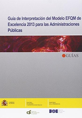 Guía de interpretación del Modelo EFQM de Excelencia 2013 para las Administraciones Públicas (Guías (AEVAL))