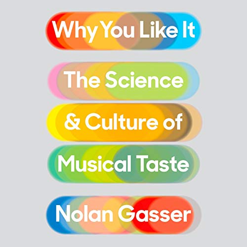 Why You Like It     The Science and Culture of Musical Taste              By:                                                                                                                                 Nolan Gasser                               Narrated by:                                                                                                                                 Nolan Gasser                      Length: 38 hrs and 56 mins     2 ratings     Overall 3.0