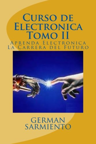 Curso de Electronica Tomo II: Aprenda Electronica La Carrera del Futuro: Volume 2 (curso de elctronica)