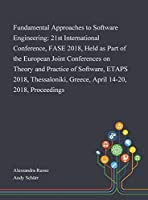 Fundamental Approaches to Software Engineering: 21st International Conference, FASE 2018, Held as Part of the European Joint Conferences on Theory and Practice of Software, ETAPS 2018, Thessaloniki, Greece, April 14-20, 2018, Proceedings
