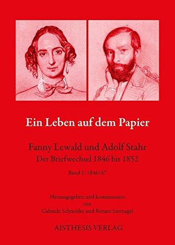 Ein Leben auf dem Papier: Fanny Lewald und Adolf Stahr. Der Briefwechsel 1846 bis 1852 / Fanny Lewald und Adolf Stahr. Der Briefwechsel 1846-1852. Bd. 1: 1846/47 (Vormärz-Archiv)