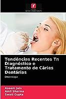 Tendências Recentes Tn Diagnóstico e Tratamento de Cáries Dentárias: Odontologia