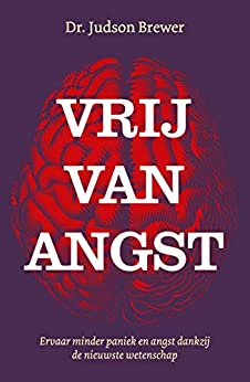 Vrij van angst (Dutch Edition) par [Judson Brewer, Joost van der Meer, William Oostendorp]