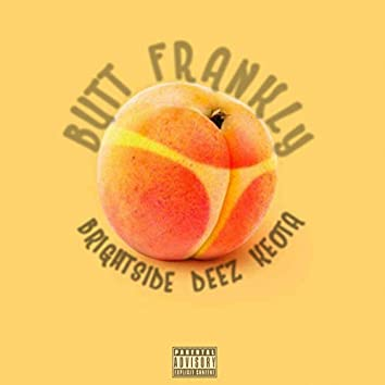 Butt Frankly (feat. Deez & Keota)