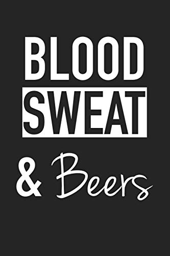 Blood Sweat And Beers: A 6x9 Inch Matte Softcover Journal Notebook With 120 Blank Lined Pages And A Funny Gym Workout Cover Slogan