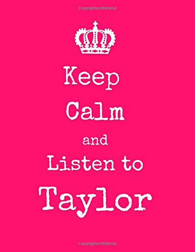 Keep Calm and Listen To Taylor: Taylor Swift themed Notebook/ Journal/ Notepad/ Diary Gift For Girls/ Fans | 120 black lined pages | Sized 8.5 x 11 inches | A4